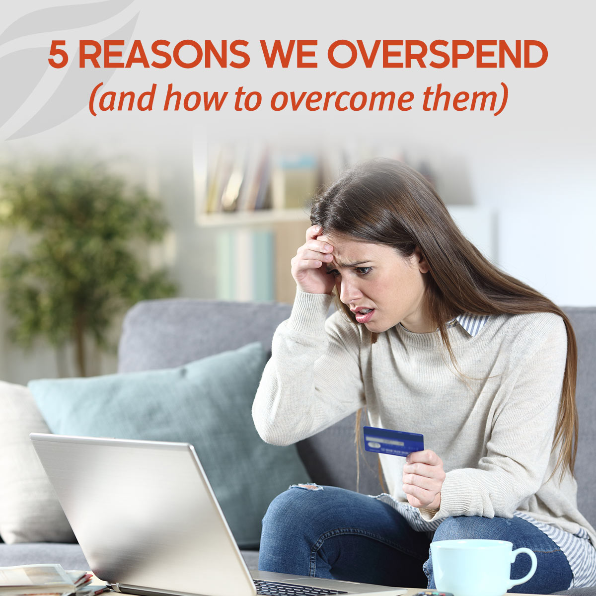 Five Reasons We Overspend and How to Overcome Them