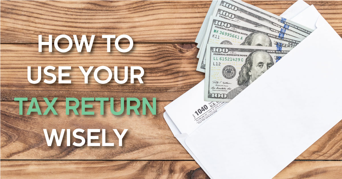 How Should I Use My Tax Return?