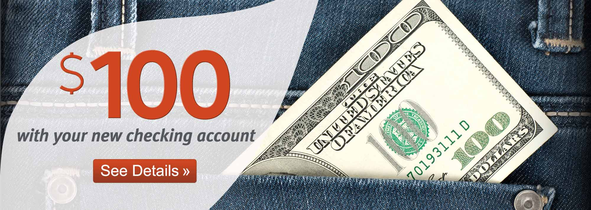 Get $100 with your new checking account. See Details