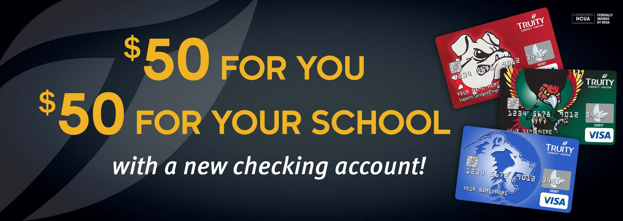 $50 for you, $50 for your school with a new checking account. See details.