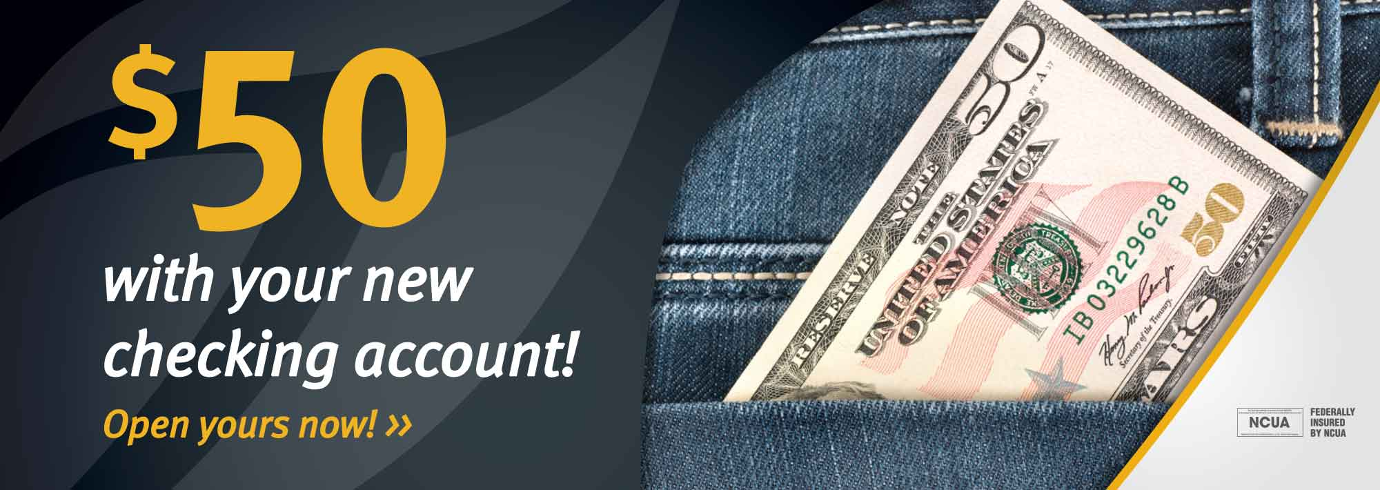 $50 with your new checking account! Open yours now!