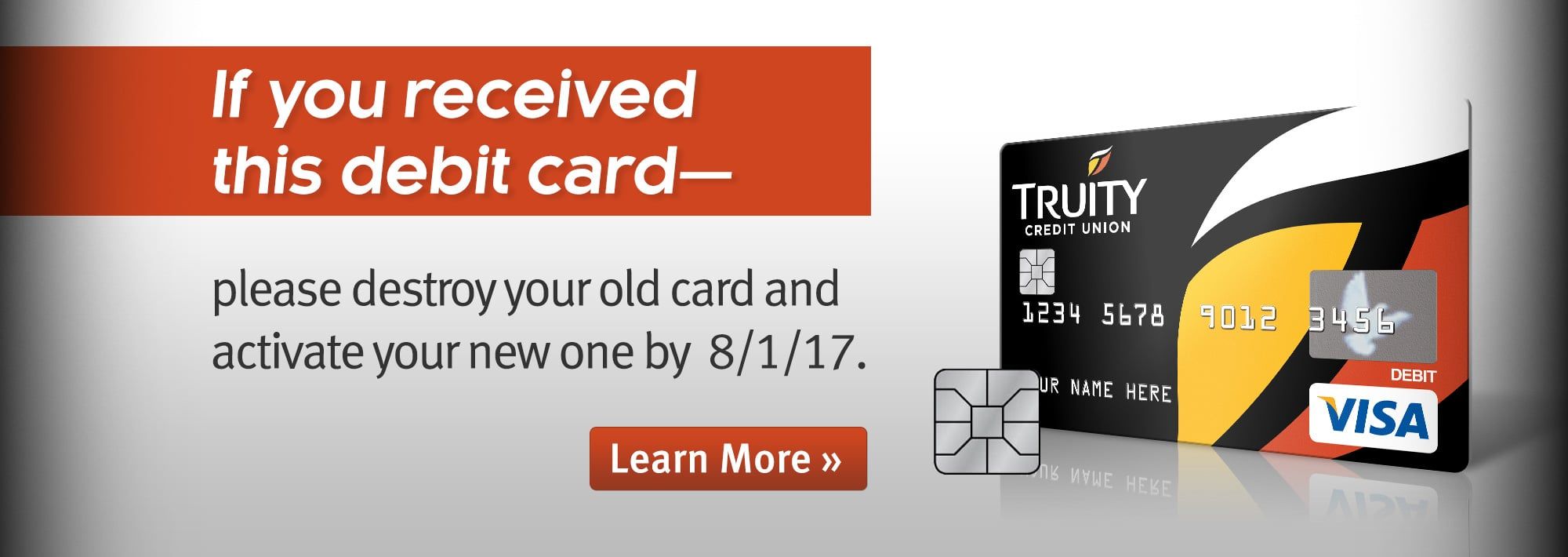 Don't forget! If you recently received this debit card with the chip, activate it by August 1st!