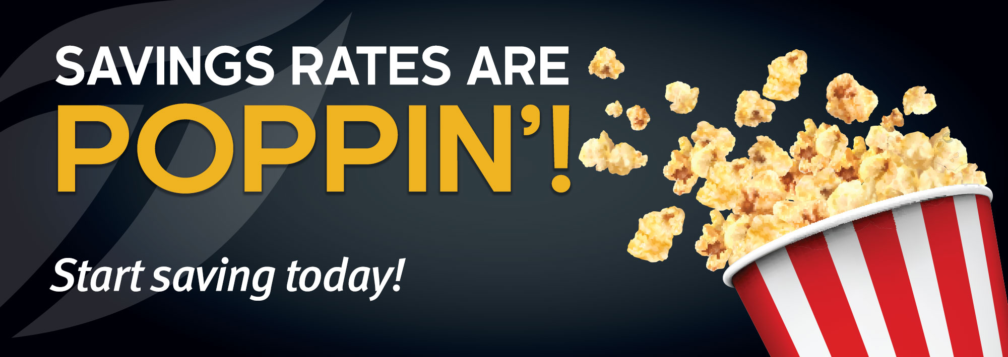 Savings Rates are poppin'! Start Saving today!