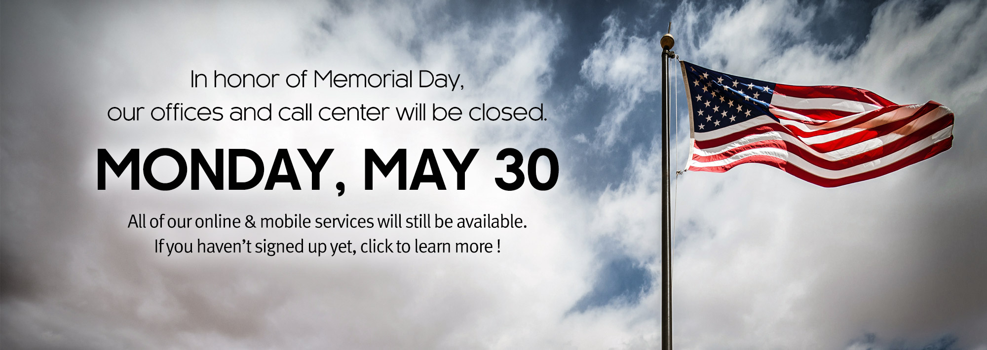 We will be closed Monday, May 30, in honor of Memorial Day.