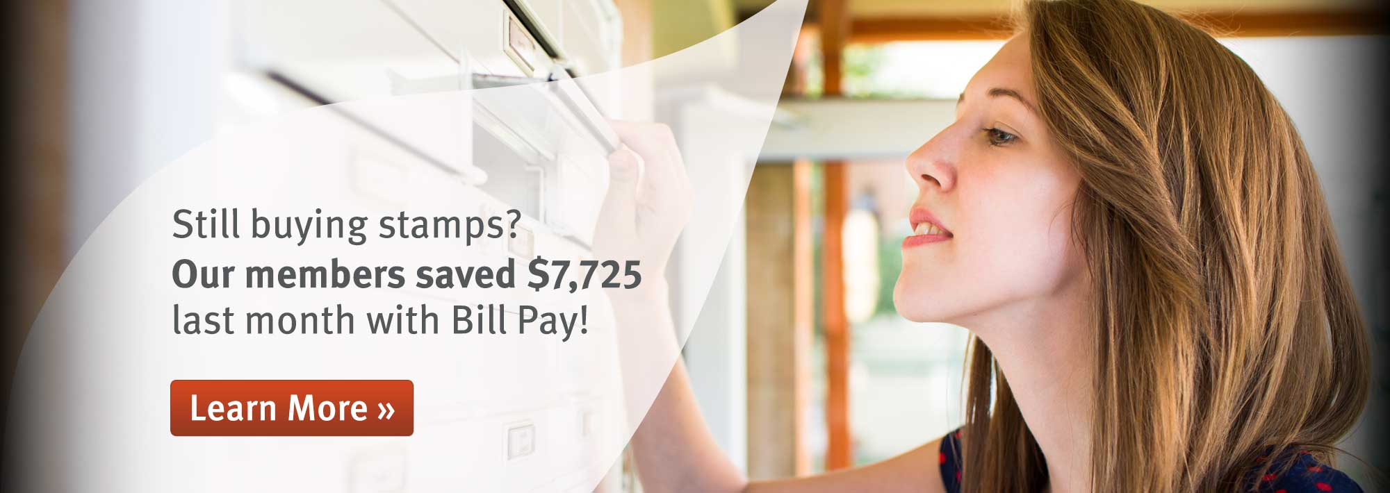 Still buying stamps? Our members saved $7,725 last month with Bill Pay! Learn More.