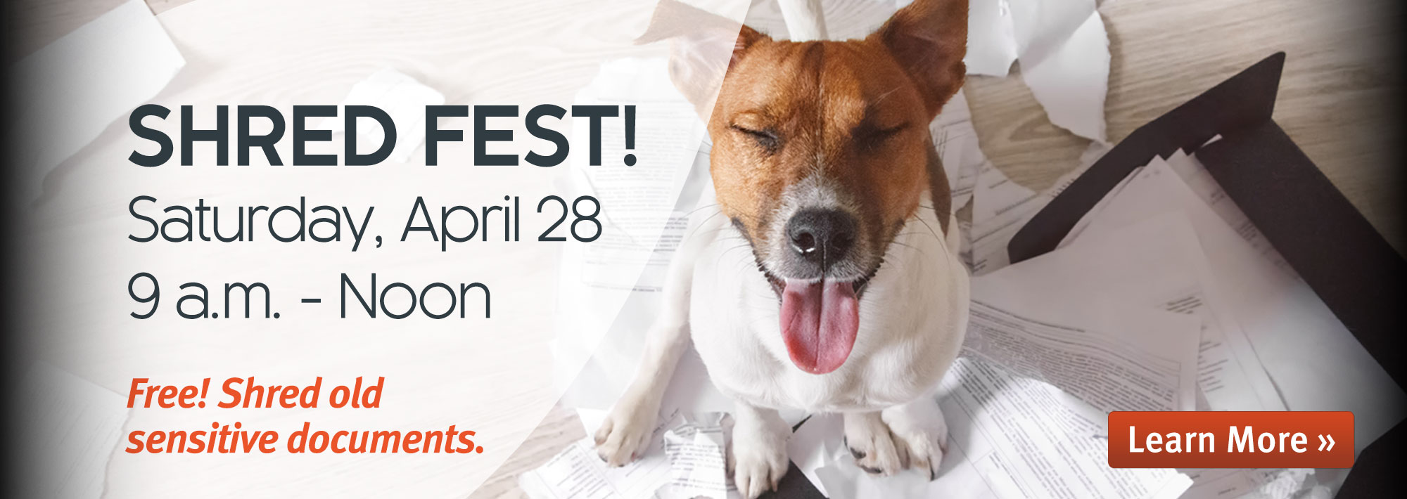 Shred Fest! Saturday, April 28, 9 a.m.-Noon. Free! Shred old sensitive documents.
