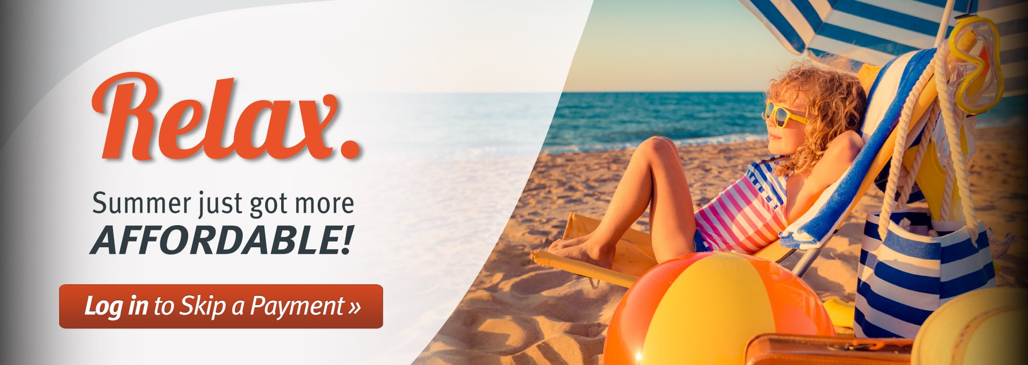 Relax. Summer just got more affordable. Log in to Skip a Payment!