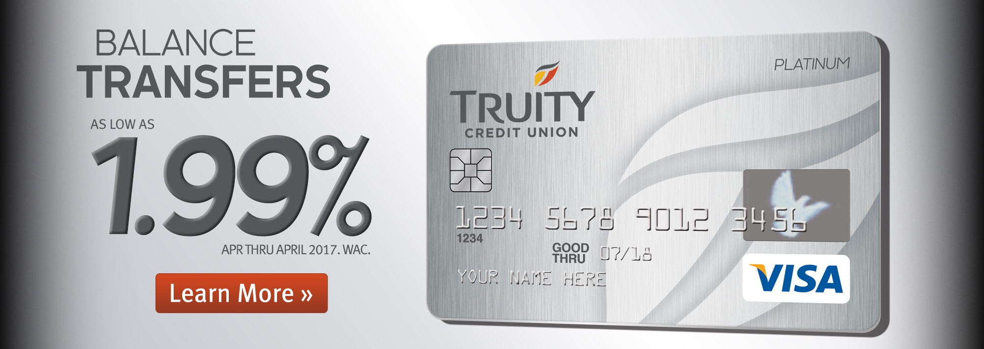 Transfer a balance to your Truity Visa Card as low as 1.99% APR/WAC thru April 2017.