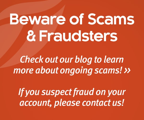 Beware of Scams and Fraudsters. Check out our blog to learn more about ongoing scams.