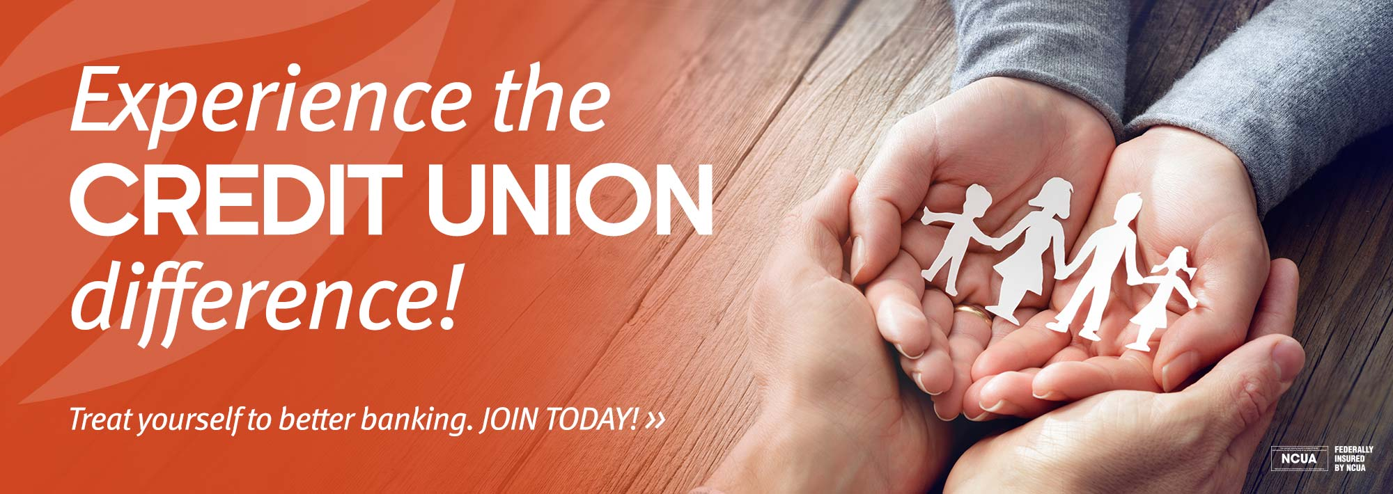 Experience the Credit Union Difference! Treat yourself to better banking.